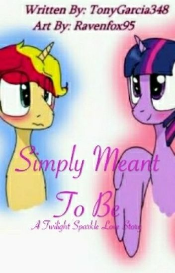 Simply Meant To Be [A Twilight Sparkle Love Story]