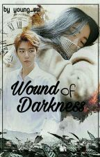 Wound Of Darkness (Baekhyun Fanfiction) by young_ssi