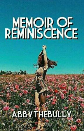 MEMOIR OF REMINISCENCE by abbythebully
