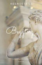 Begging ✓l.s✓  by hesndetails