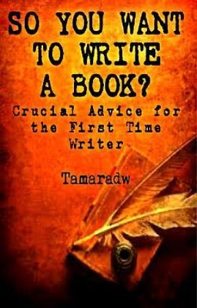 So You Want to Write a Book? Crucial Advice for the First Time Writer by Tamaradw