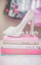 Ways To Be A Lady by Kishangsweetlove