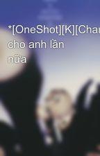 *[OneShot][K][ChanBeak]Gọi cho anh lần nữa by JunSeobB6