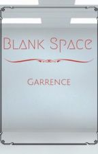 Blank Space {a Garrence FF} by Tiny_Cat1