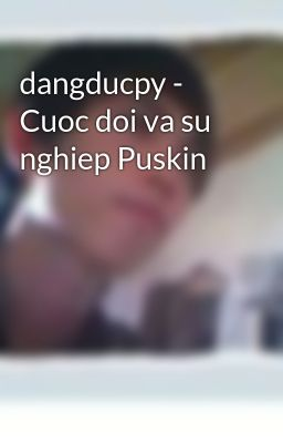 dangducpy - Cuoc doi va su nghiep Puskin