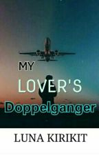 My Lover's Doppelganger (COMPLETED) by GloomyN