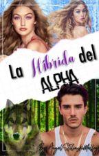 La Híbrida del Alpha #Wattys2018 by AngelStilinskiMalfoy