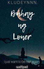 Buhay ng Loner [#Wattys2018] by CaellaRain