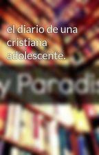 el diario de una cristiana adolescente. by Drukii_14