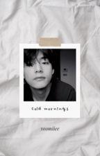 cold mornings | book 2 by yoomiiee