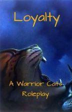 Loyalty (A Warrior Cats RP With A Twist) by hopefulfirebird