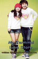 My Terminal Love Story (Short Story) by IAmNowHereForYou