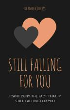 Still Falling For You [Book 2] by ImAgamer_28