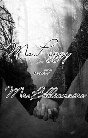 Ms.Peggy meet Mr. Billionaire by enchanted_paradise