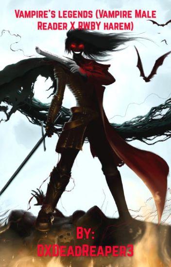 Vampire's legends (Vampire Male Reader X RWBY harem) - DXDeadReaper3