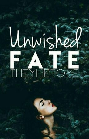 Unwished Fate by TheyLieToMe