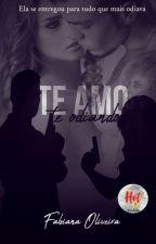 Te Amo Te Odiando by FabianaOliveira54397