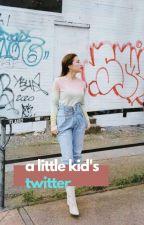 A Little Kid's Twitter by anonymons