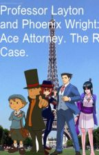 Professor Layton and Phoenix Wright:Ace Attorney. The R Case. [Under Edit] by Lana0307