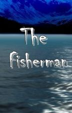The Fisherman [One Shot Only] by storytelle