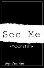 See Me|Yoonmin| by Yoonmin321