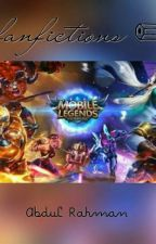 FANFICTIONS MOBILE LEGENDS  by anaa_rahman