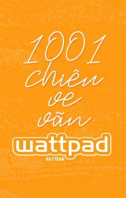 Đọc truyện 1001 Chiêu Ve Vãn Wattpad | SAY TEAM
