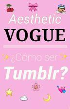 Aesthetic Vogue - cómo ser tumblr by fairysoda
