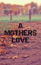 A MOTHER'S LOVE by kathniel_18