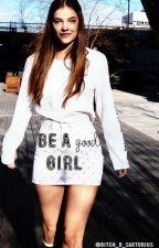 Be A Good Girl  |•Justin Bieber•| by Bitch_B_Sartorius
