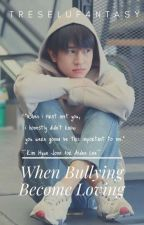 When Bullying Become Loving by treseluf4ntasy
