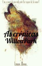 As Crônicas De WillouPark by Lunna_Moon_