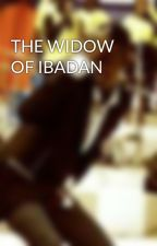 THE WIDOW OF IBADAN by user42659719