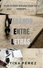 VAGANDO ENTRE LETRAS [APARTADO] by TinaP19