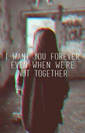 I Want You Forever Even If Were Not Together October 10 2017