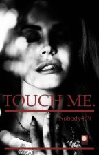 TOUCH ME.  ✔️ by Nobody439
