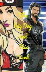 The Big Dog And His Yard. Nikki Bella and Roman Reigns by 22msomer
