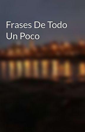Frases De Todo Un Poco El Amor Wattpad