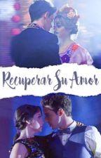 Recuperar su Amor || [Lutteo] by xxdark_power