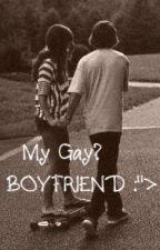 """My GAY? boyfriend :""""> by ImKindOfFrustrating"""