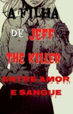 """A Filha de Jeff The Killer 2. """"Entre Amor e Sangue"""" by Dark_Girl_Trevosa"""