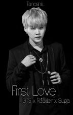 First Love [Reader x BTS, Suga] (Fanfic + Smut) by Infiring__Jams