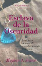 ESCLAVA DE LA OSCURIDAD  by meghanjjenner