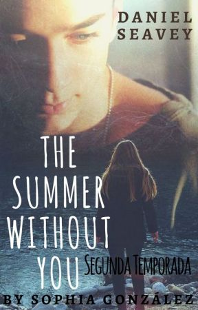 The summer without you|Daniel Seavey T2 by SophiaGG_