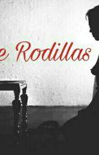 """Venganza     Primera Parte     """" De Rodillas"""" (Adaptación) by LaMu_6"""