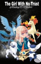 The GIrl With No Trust (Pokemon Fanfic) by HaileyXOXOkiller