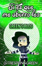 Si es que me aburro feo ~ Green's Blog by TheSpringGreen
