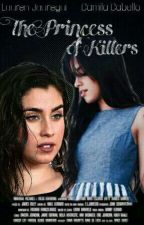 The Princess Of Killers (Version Camren G!P) by CamilaKarlao