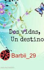 Dos vidas, un destino by barbii_29