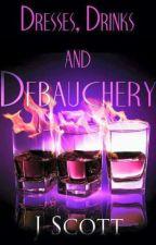 Dresses, Drinks, And Debauchery by JenScottWrites